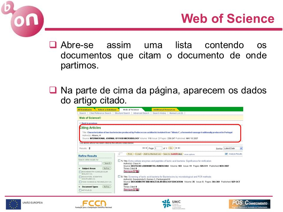 Web of Science Abre-se assim uma lista contendo os documentos que citam o documento de onde partimos.