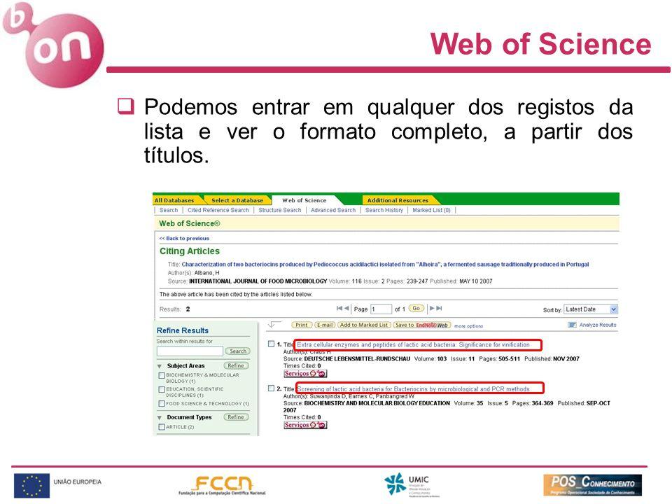 Web of Science Podemos entrar em qualquer dos registos da lista e ver o formato completo, a partir dos títulos.