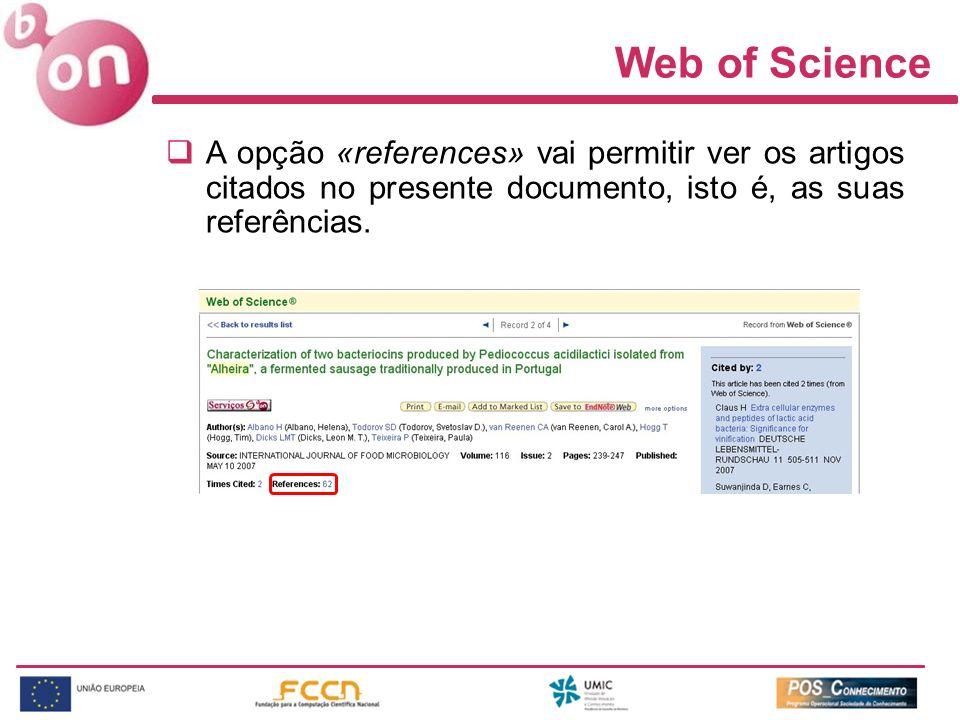 Web of Science A opção «references» vai permitir ver os artigos citados no presente documento, isto é, as suas referências.