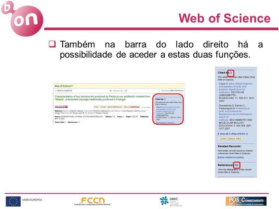 Web of Science Também na barra do lado direito há a possibilidade de aceder a estas duas funções.