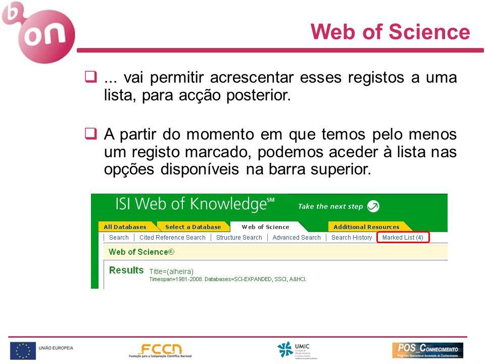 Web of Science ... vai permitir acrescentar esses registos a uma lista, para acção posterior.