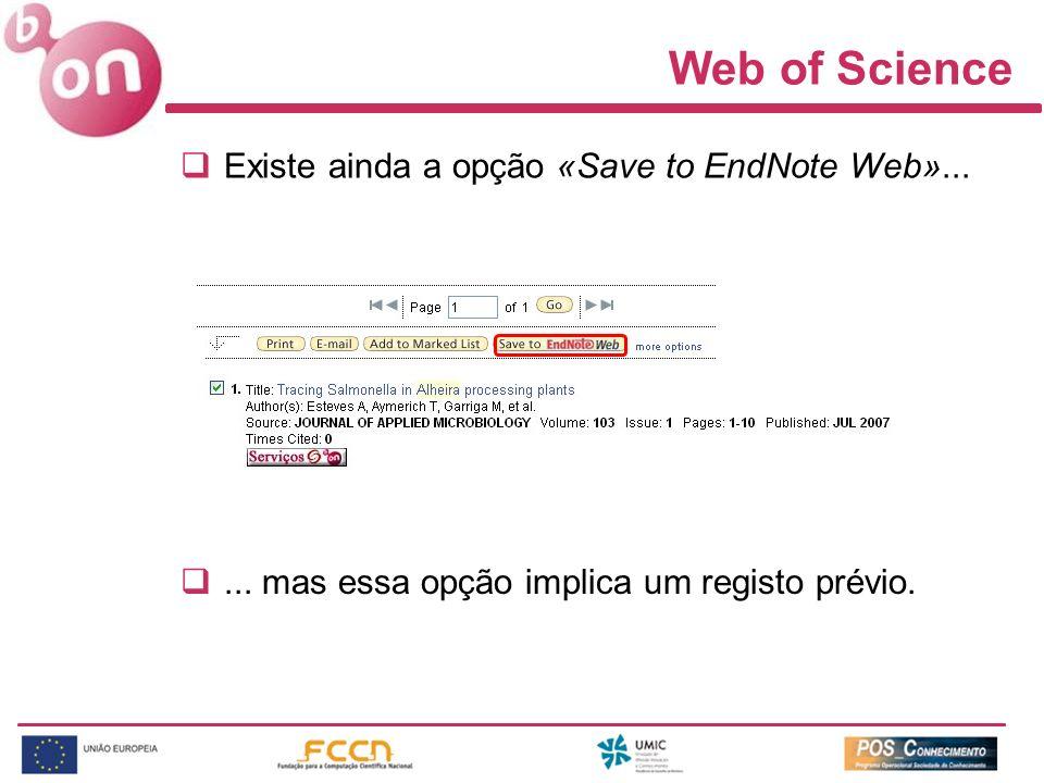 Web of Science Existe ainda a opção «Save to EndNote Web»...