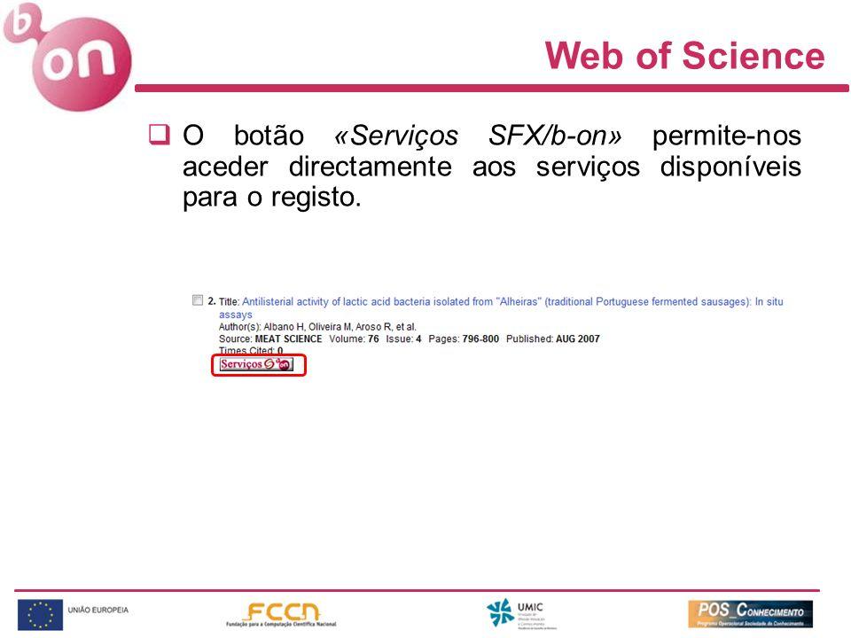 Web of Science O botão «Serviços SFX/b-on» permite-nos aceder directamente aos serviços disponíveis para o registo.