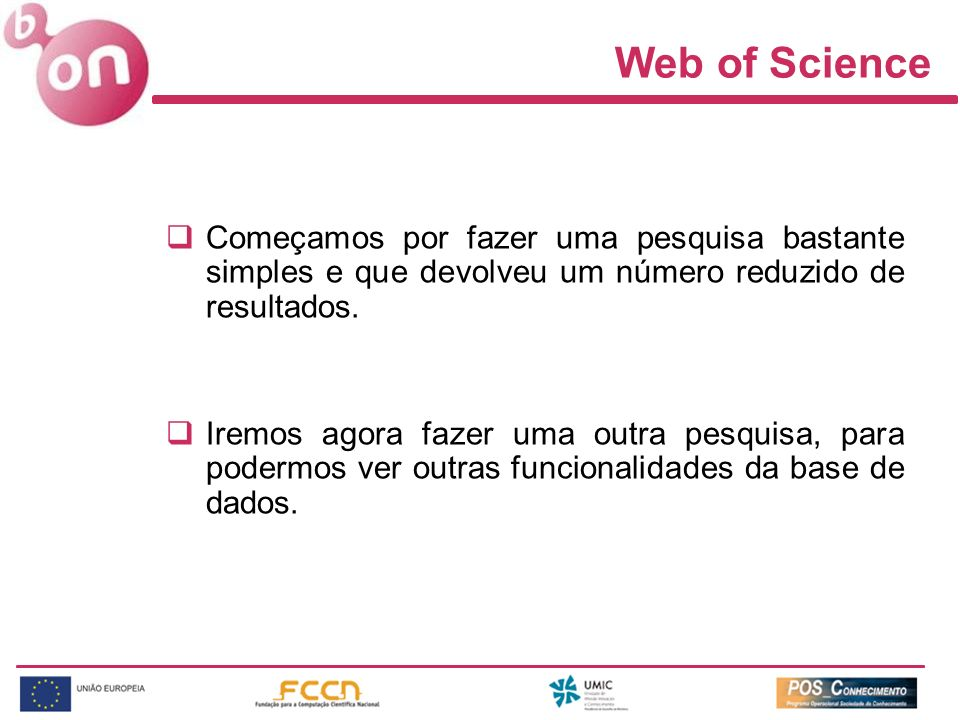 Web of Science Começamos por fazer uma pesquisa bastante simples e que devolveu um número reduzido de resultados.