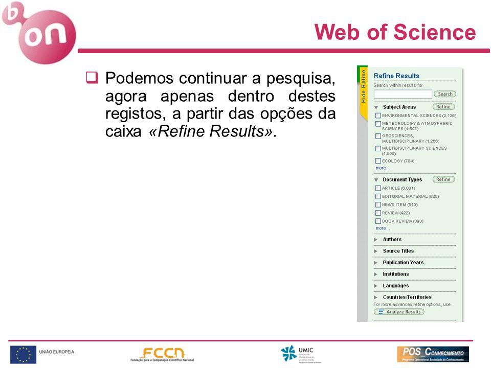 Web of Science Podemos continuar a pesquisa, agora apenas dentro destes registos, a partir das opções da caixa «Refine Results».