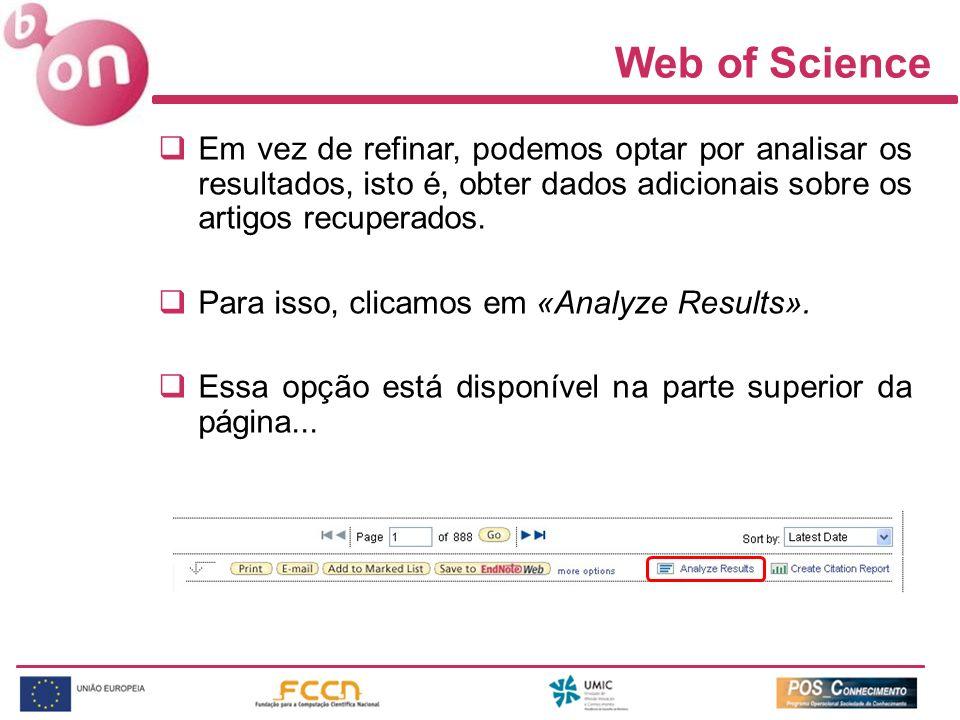 Web of Science Em vez de refinar, podemos optar por analisar os resultados, isto é, obter dados adicionais sobre os artigos recuperados.