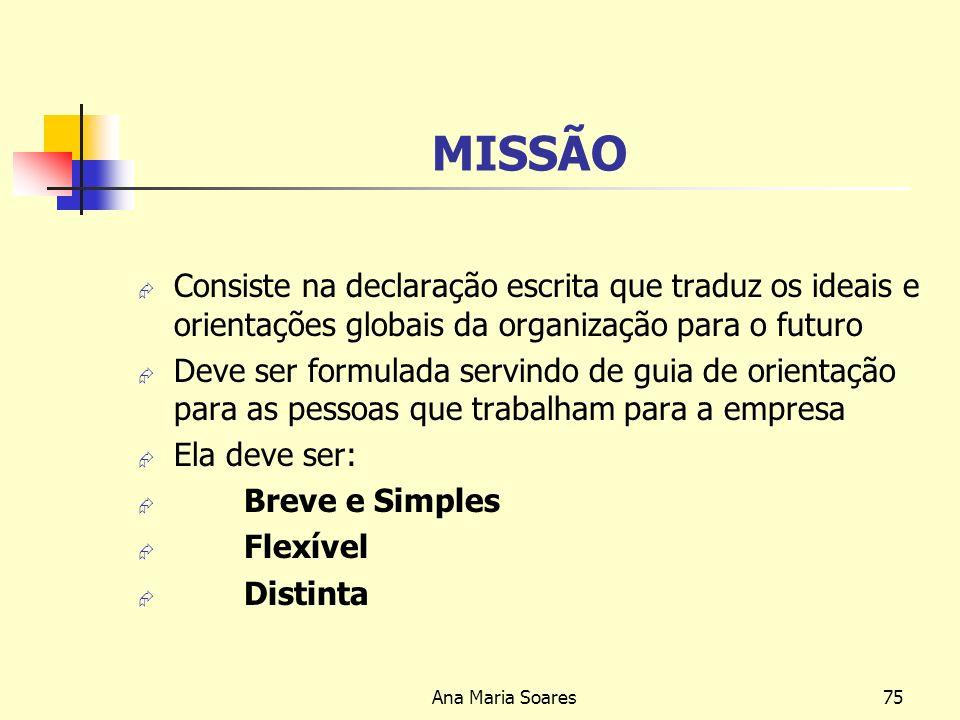 MISSÃO Consiste na declaração escrita que traduz os ideais e orientações globais da organização para o futuro.