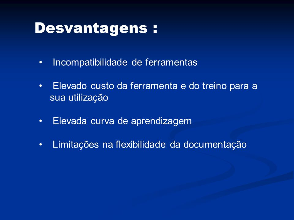 Desvantagens : Incompatibilidade de ferramentas