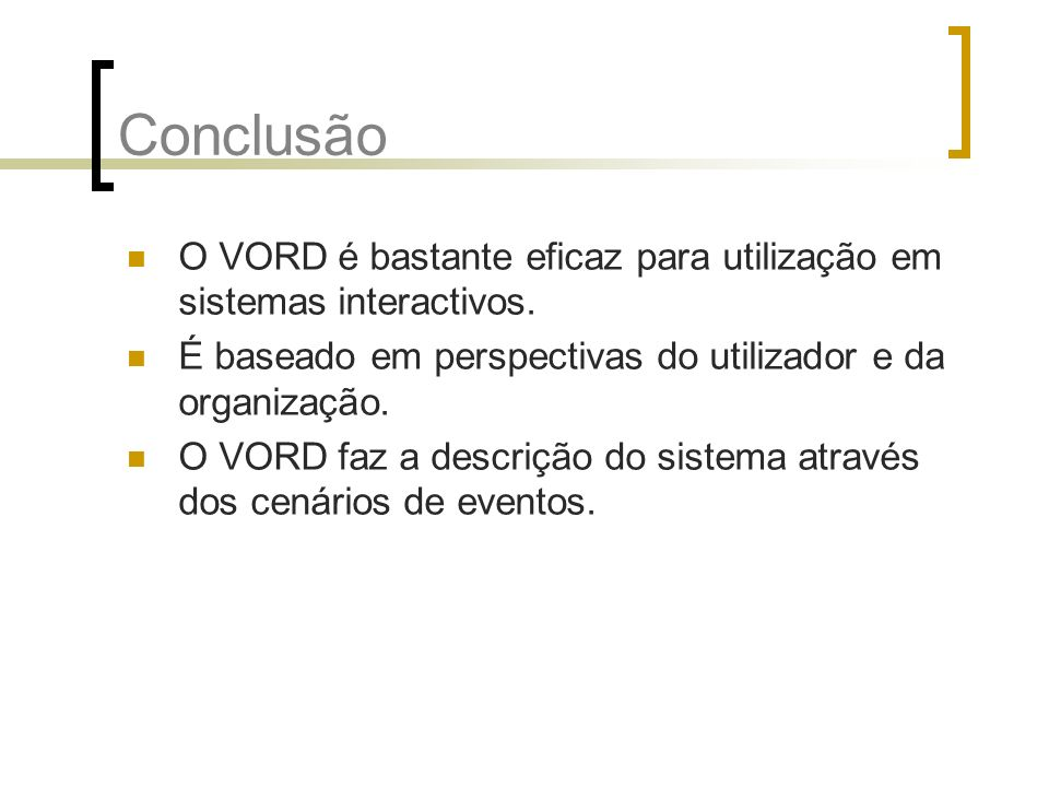 ConclusãoO VORD é bastante eficaz para utilização em sistemas interactivos. É baseado em perspectivas do utilizador e da organização.
