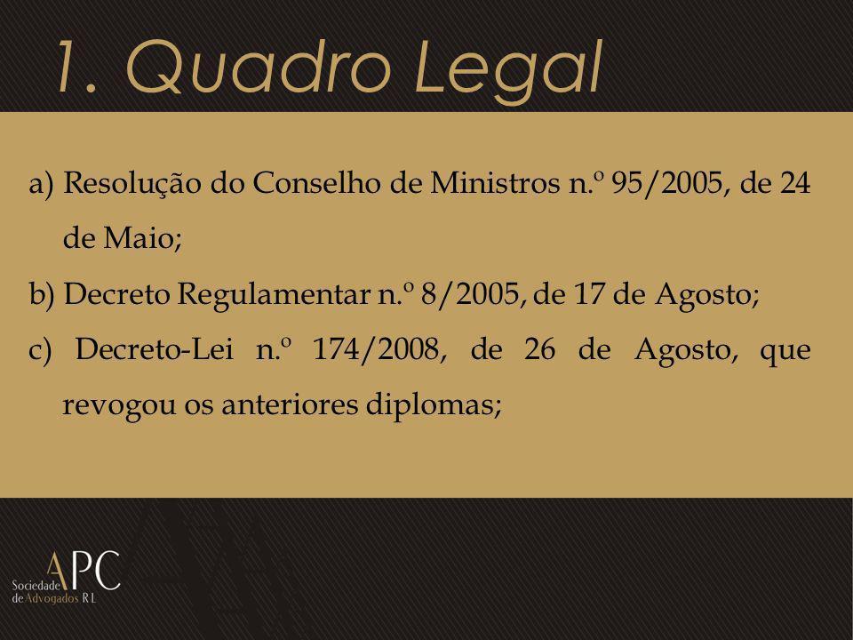 1. Quadro Legal a) Resolução do Conselho de Ministros n.º 95/2005, de 24 de Maio; b) Decreto Regulamentar n.º 8/2005, de 17 de Agosto;