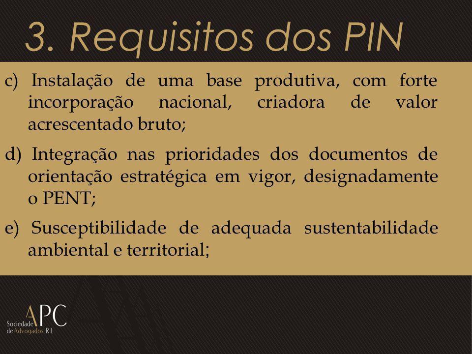 3. Requisitos dos PIN c) Instalação de uma base produtiva, com forte incorporação nacional, criadora de valor acrescentado bruto;