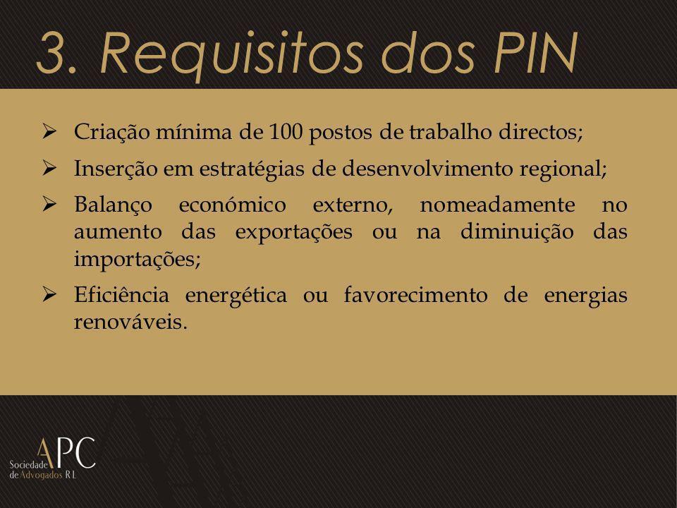 3. Requisitos dos PIN Criação mínima de 100 postos de trabalho directos; Inserção em estratégias de desenvolvimento regional;