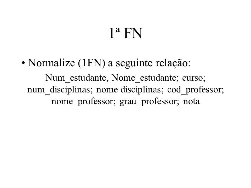 1ª FN Normalize (1FN) a seguinte relação: