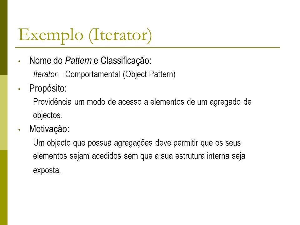 Exemplo (Iterator) Nome do Pattern e Classificação: Propósito: