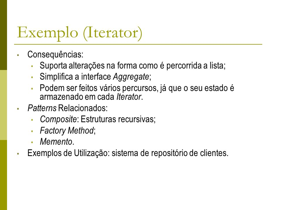 Exemplo (Iterator) Consequências: