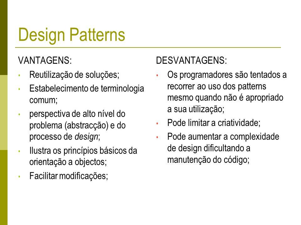 Design Patterns VANTAGENS: DESVANTAGENS: Reutilização de soluções;