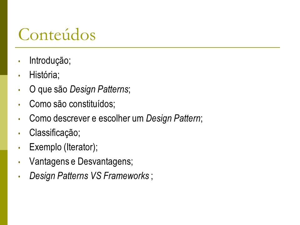 Conteúdos Introdução; História; O que são Design Patterns;