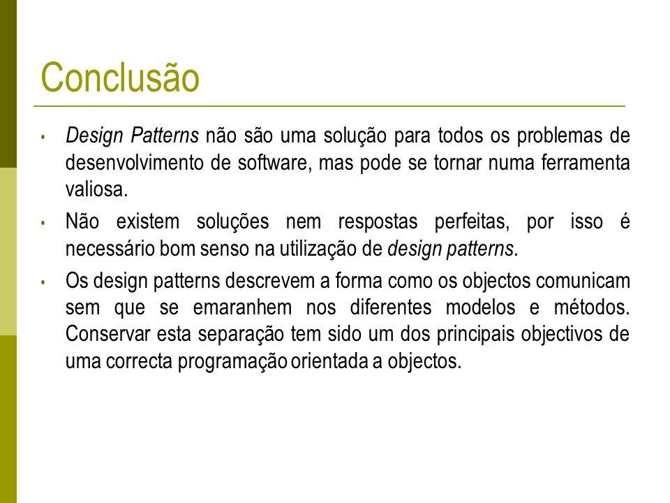 Conclusão Design Patterns não são uma solução para todos os problemas de desenvolvimento de software, mas pode se tornar numa ferramenta valiosa.