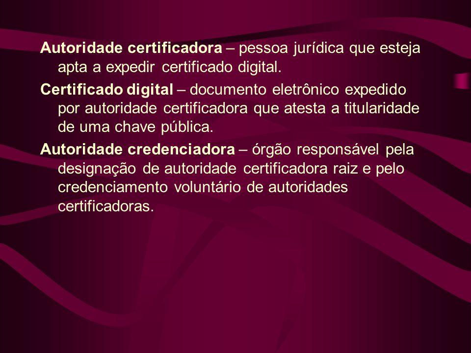 Autoridade certificadora – pessoa jurídica que esteja apta a expedir certificado digital.