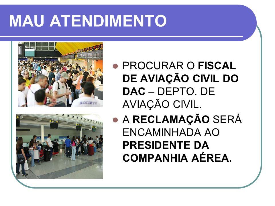 MAU ATENDIMENTO PROCURAR O FISCAL DE AVIAÇÃO CIVIL DO DAC – DEPTO.