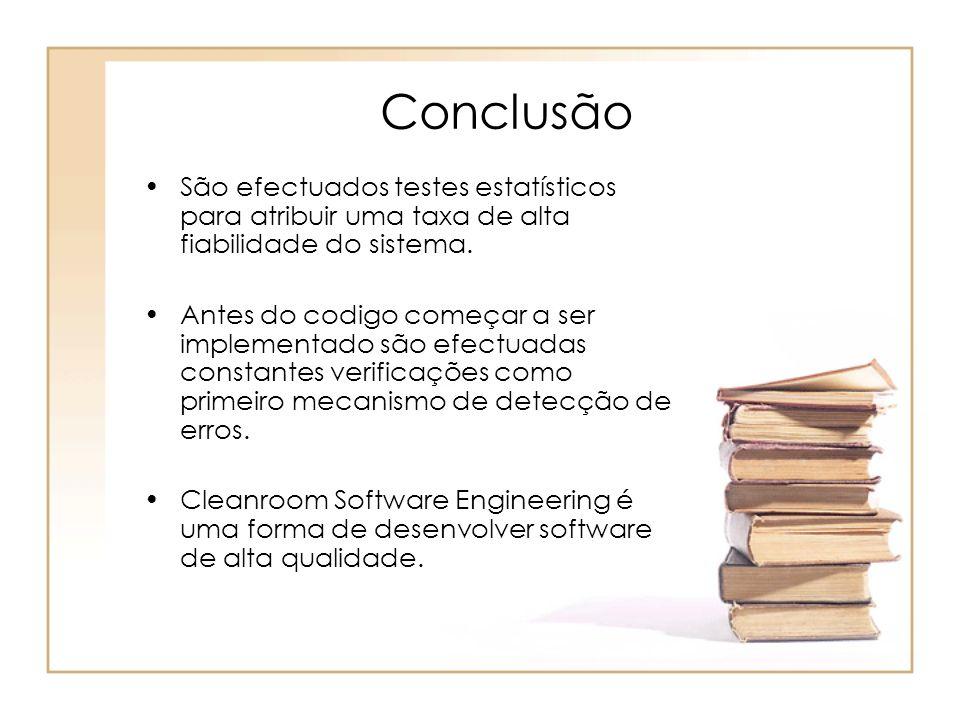 Conclusão São efectuados testes estatísticos para atribuir uma taxa de alta fiabilidade do sistema.