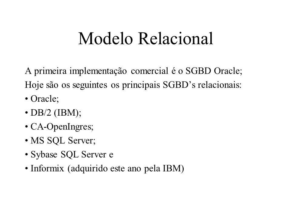 Modelo Relacional A primeira implementação comercial é o SGBD Oracle;