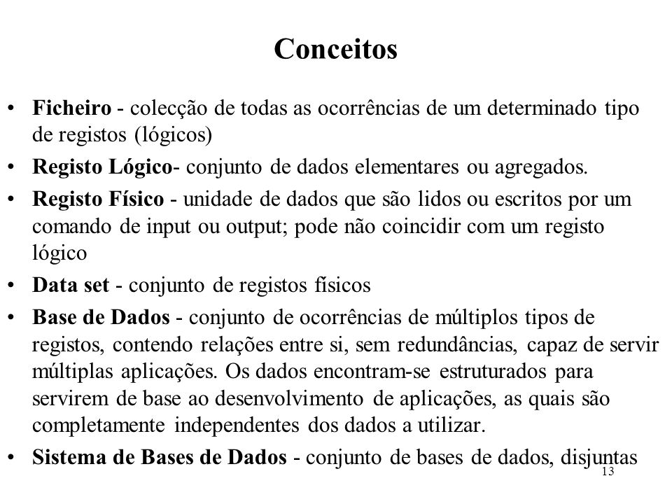 Conceitos Ficheiro - colecção de todas as ocorrências de um determinado tipo de registos (lógicos)