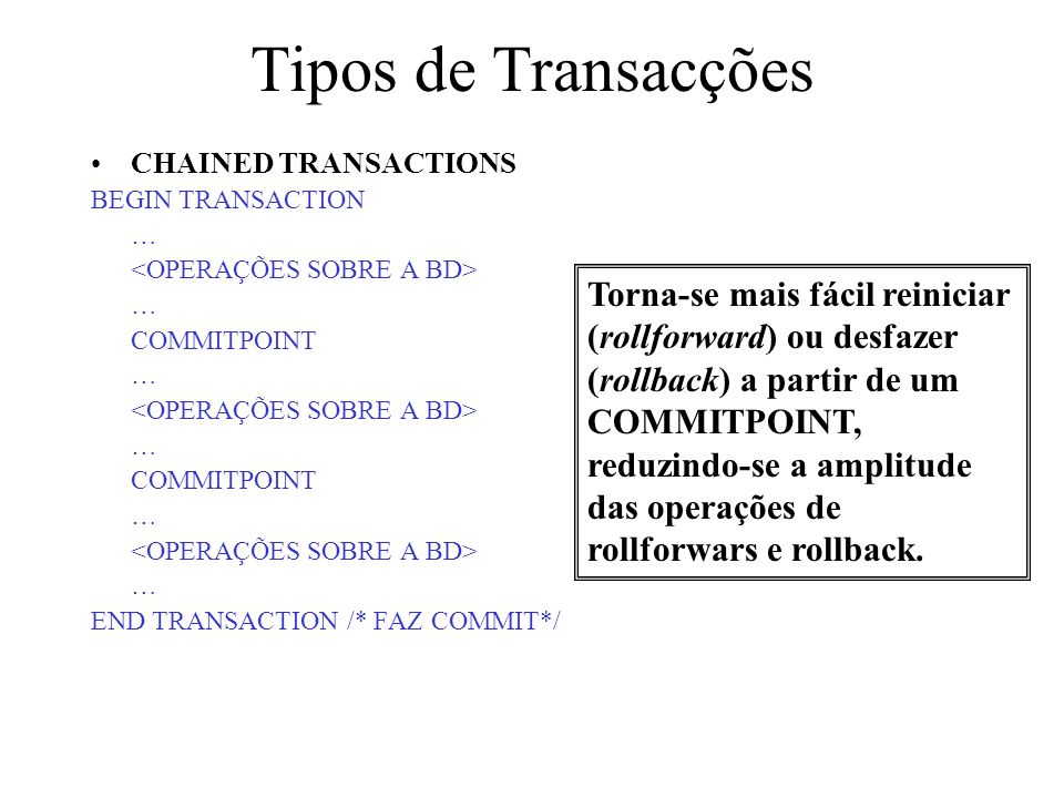 Tipos de Transacções CHAINED TRANSACTIONS. BEGIN TRANSACTION. … <OPERAÇÕES SOBRE A BD> COMMITPOINT.