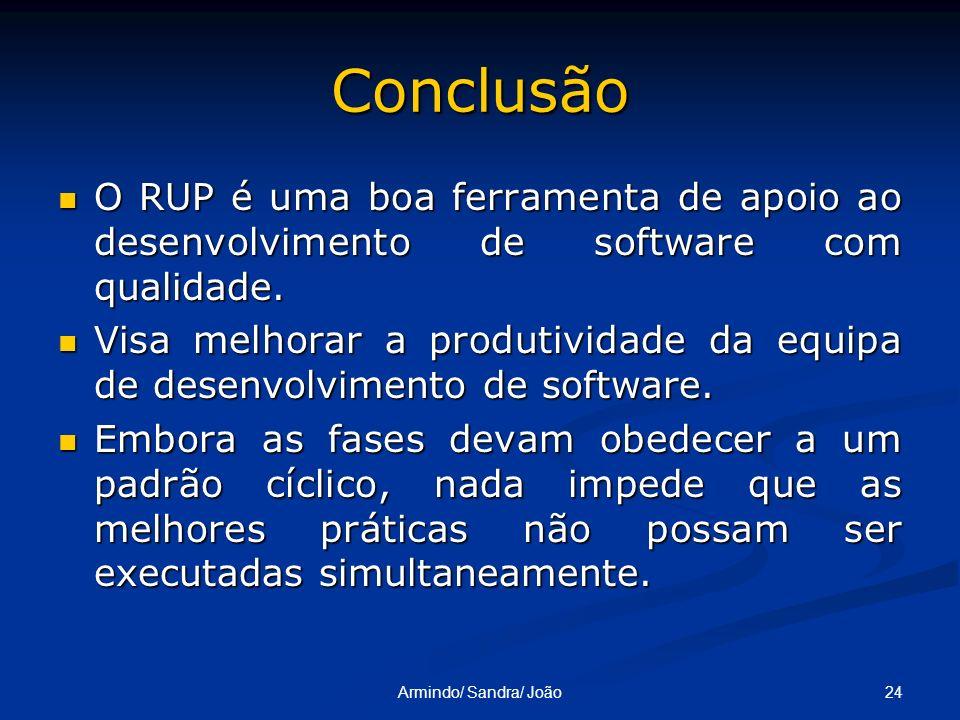 Conclusão O RUP é uma boa ferramenta de apoio ao desenvolvimento de software com qualidade.