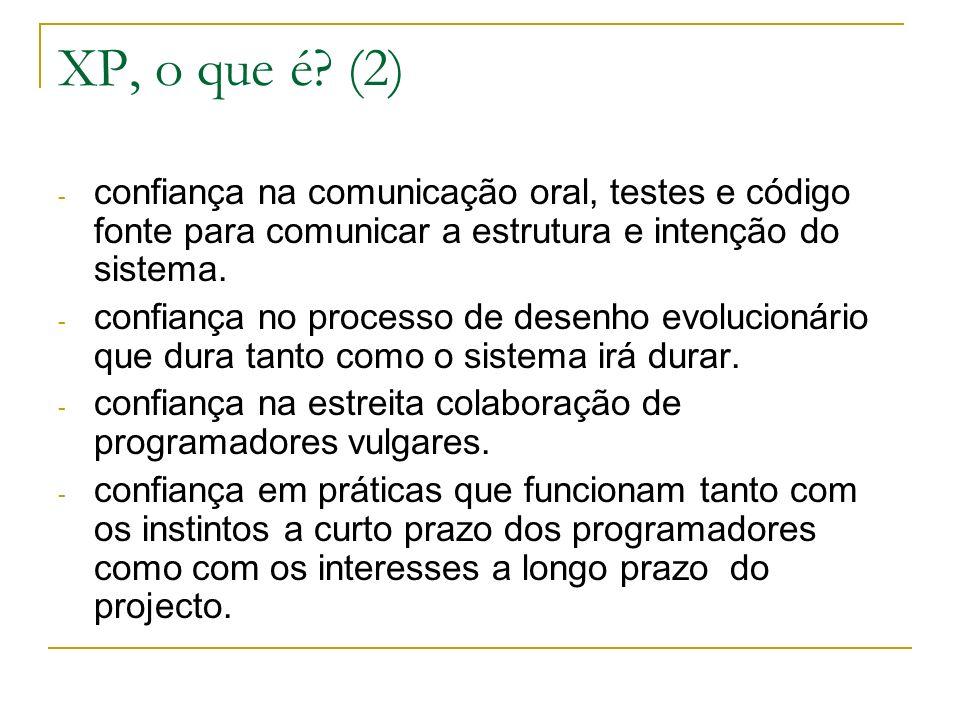 XP, o que é (2) confiança na comunicação oral, testes e código fonte para comunicar a estrutura e intenção do sistema.