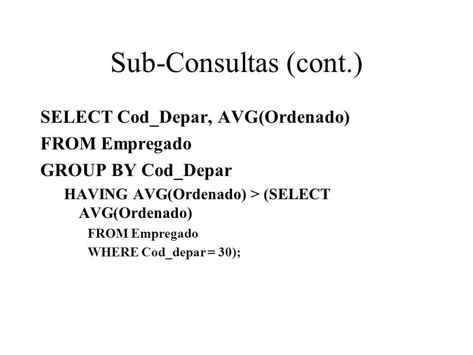 Sub-Consultas (cont.) SELECT Cod_Depar, AVG(Ordenado) FROM Empregado