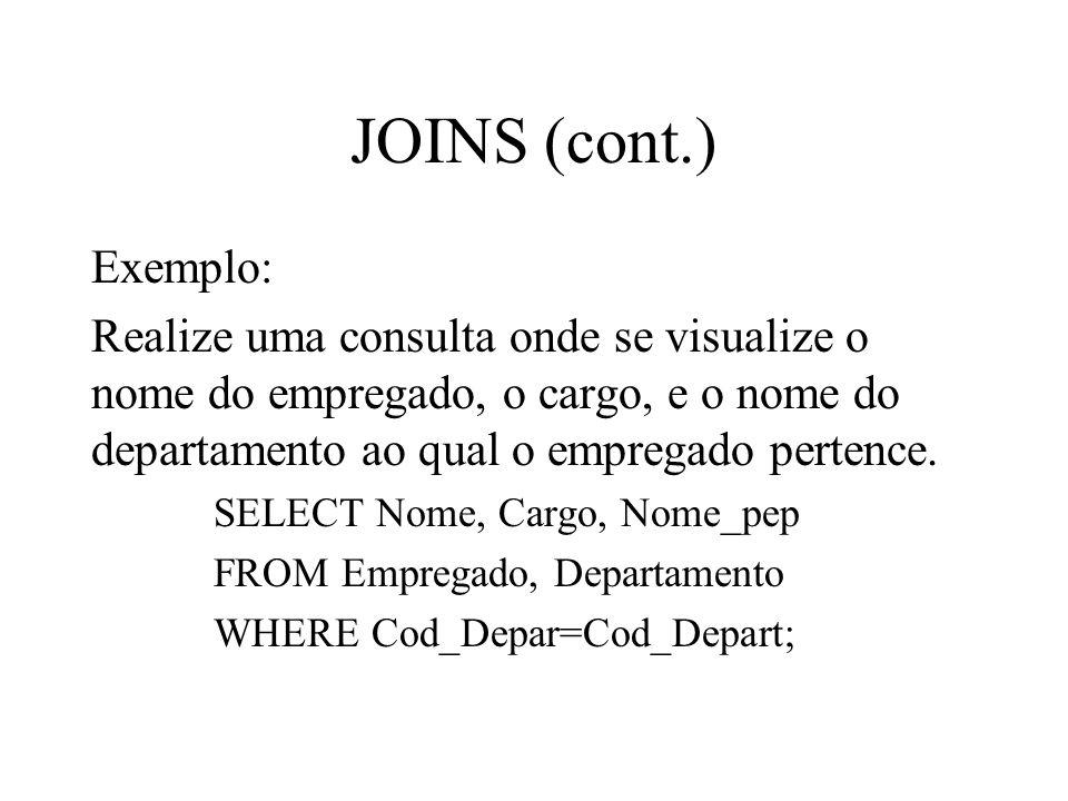 JOINS (cont.) Exemplo: Realize uma consulta onde se visualize o nome do empregado, o cargo, e o nome do departamento ao qual o empregado pertence.