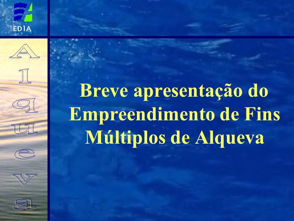 Breve apresentação do Empreendimento de Fins Múltiplos de Alqueva