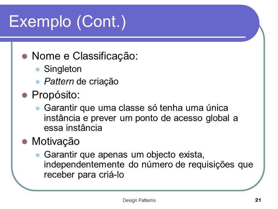 Exemplo (Cont.) Nome e Classificação: Propósito: Motivação Singleton