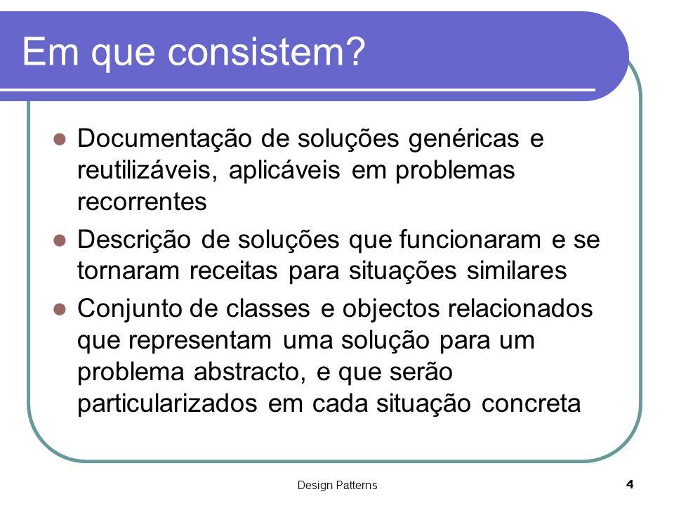 Em que consistem Documentação de soluções genéricas e reutilizáveis, aplicáveis em problemas recorrentes.