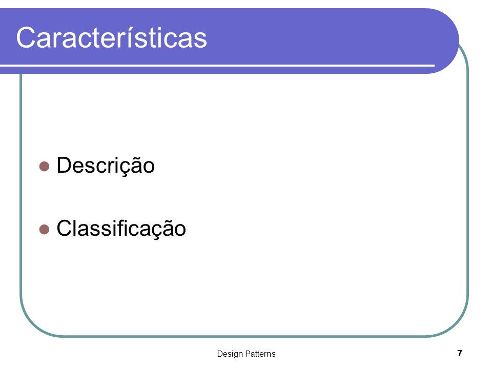 Características Descrição Classificação Design Patterns