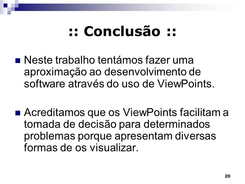 :: Conclusão :: Neste trabalho tentámos fazer uma aproximação ao desenvolvimento de software através do uso de ViewPoints.