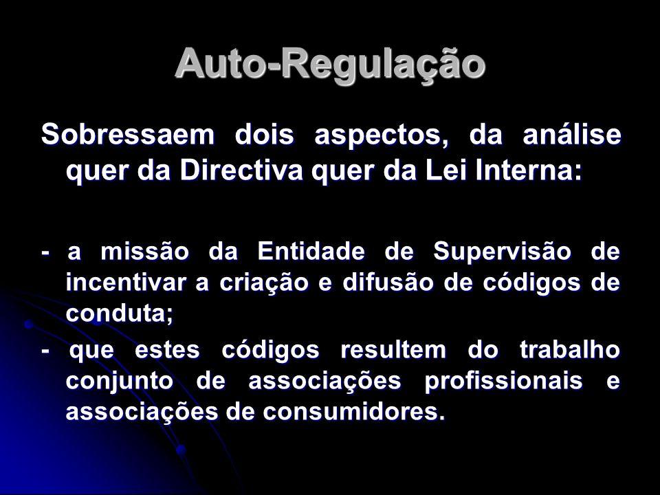 Auto-RegulaçãoSobressaem dois aspectos, da análise quer da Directiva quer da Lei Interna: