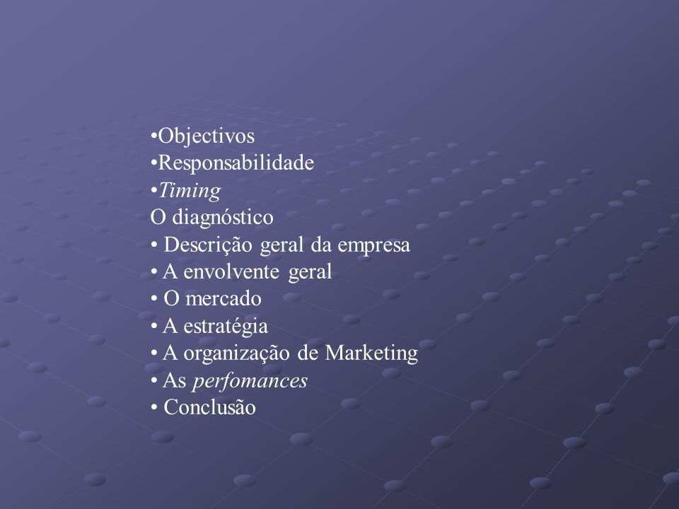 Objectivos Responsabilidade. Timing. O diagnóstico. Descrição geral da empresa. A envolvente geral.