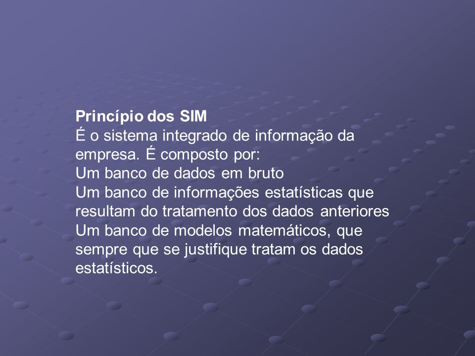 Princípio dos SIMÉ o sistema integrado de informação da empresa. É composto por: Um banco de dados em bruto.