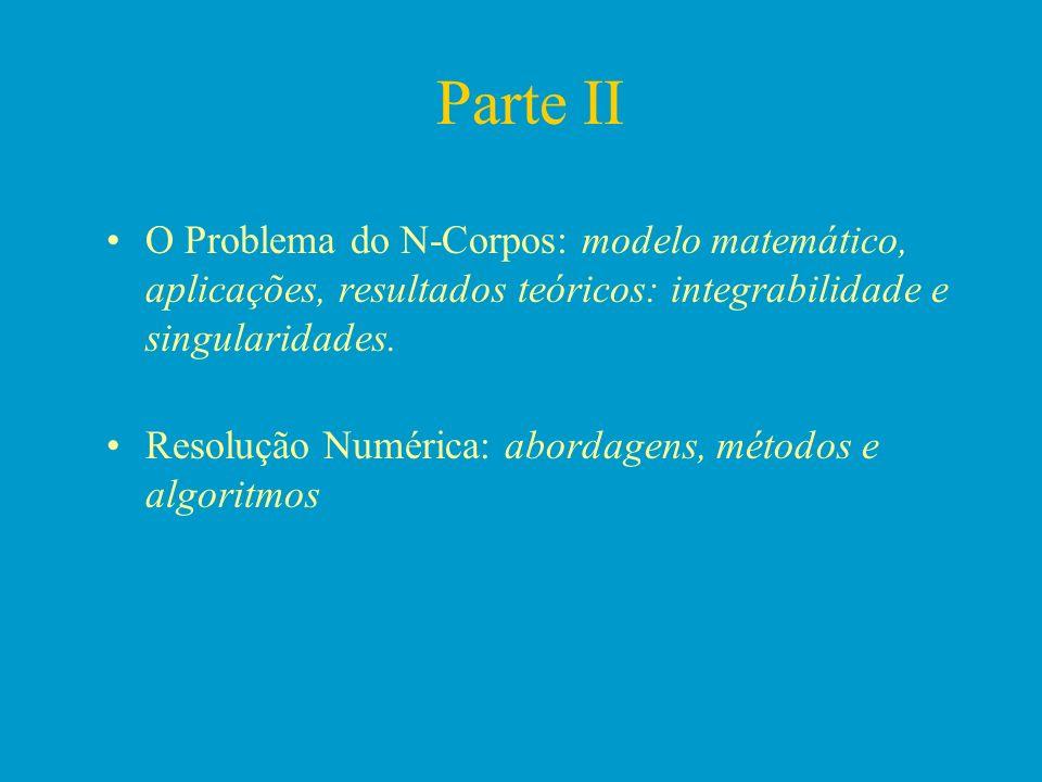 Parte II O Problema do N-Corpos: modelo matemático, aplicações, resultados teóricos: integrabilidade e singularidades.