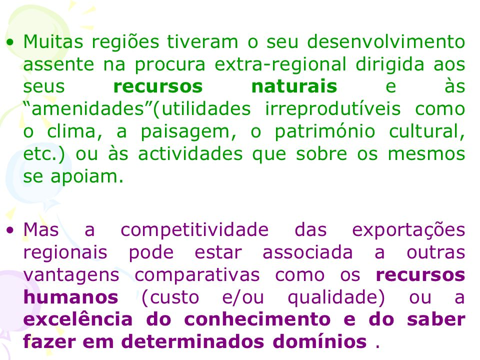 Muitas regiões tiveram o seu desenvolvimento assente na procura extra-regional dirigida aos seus recursos naturais e às amenidades (utilidades irreprodutíveis como o clima, a paisagem, o património cultural, etc.) ou às actividades que sobre os mesmos se apoiam.