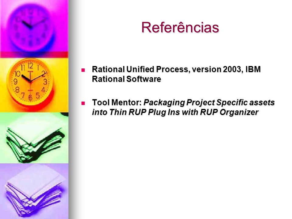 Referências Rational Unified Process, version 2003, IBM Rational Software.