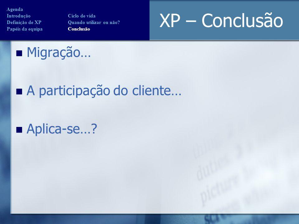 XP – Conclusão Migração… A participação do cliente… Aplica-se… Agenda