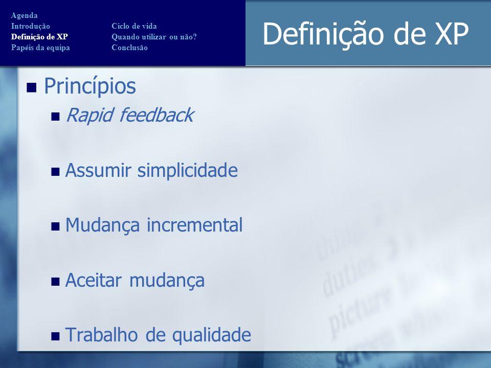 Definição de XP Princípios Rapid feedback Assumir simplicidade