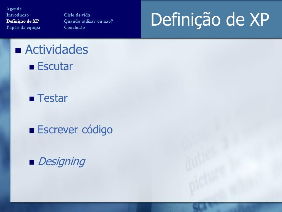 Definição de XP Actividades Escutar Testar Escrever código Designing