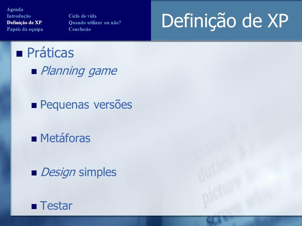 Definição de XP Práticas Planning game Pequenas versões Metáforas