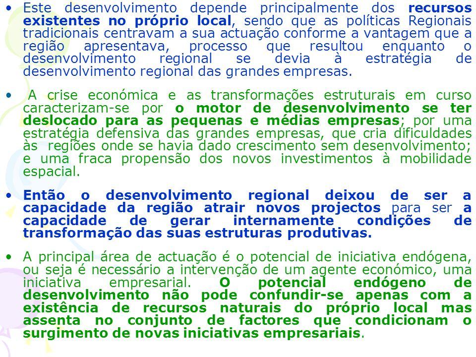 Este desenvolvimento depende principalmente dos recursos existentes no próprio local, sendo que as políticas Regionais tradicionais centravam a sua actuação conforme a vantagem que a região apresentava, processo que resultou enquanto o desenvolvimento regional se devia à estratégia de desenvolvimento regional das grandes empresas.