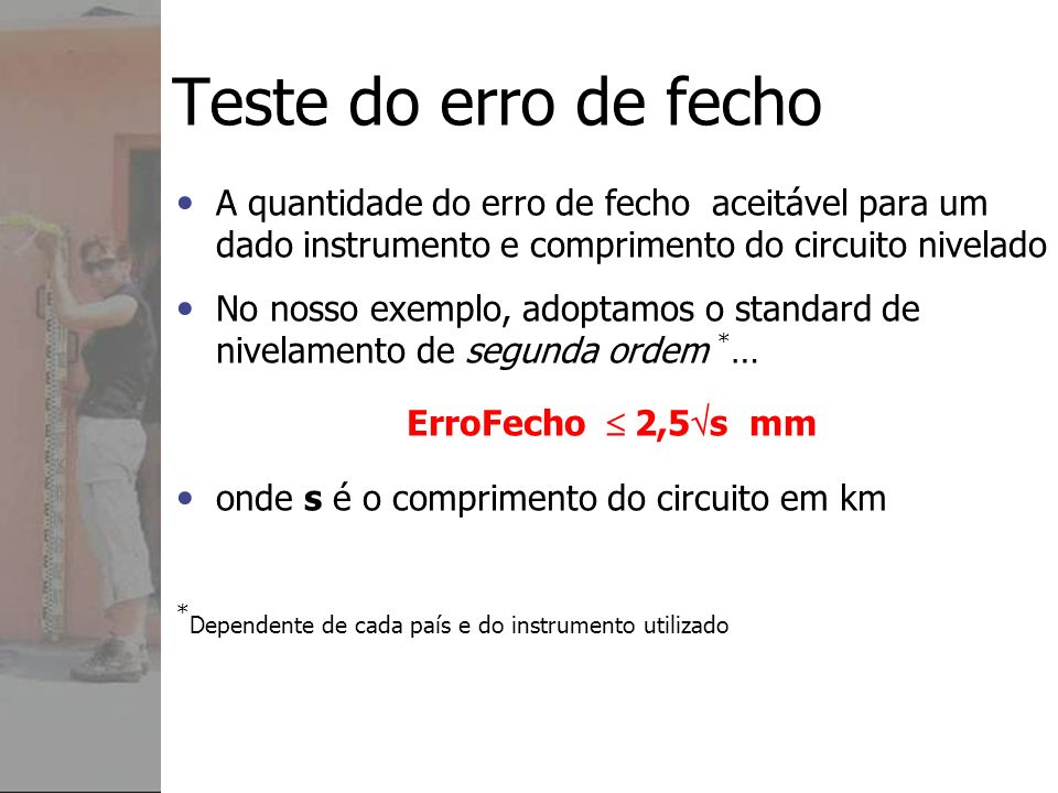 Teste do erro de fecho A quantidade do erro de fecho aceitável para um dado instrumento e comprimento do circuito nivelado.