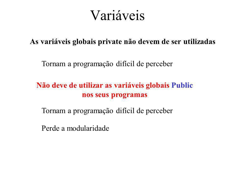 Não deve de utilizar as variáveis globais Public nos seus programas